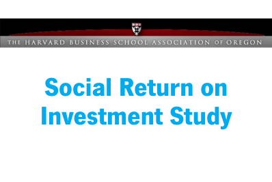 The Harvard Business Association of Oregon Social Return on Investment Study (2012)